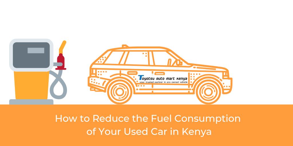reduce fuel consumption second hand car kenya